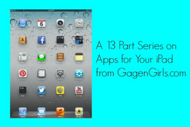 A 13 Part Series on Apps for Your iPad from GagenGirls.com