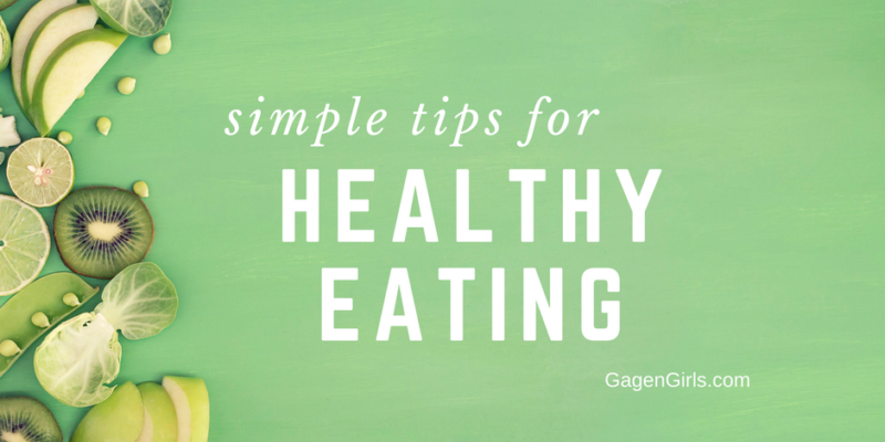 Simple Tips for Healthy Eating @ GagenGirls.com
